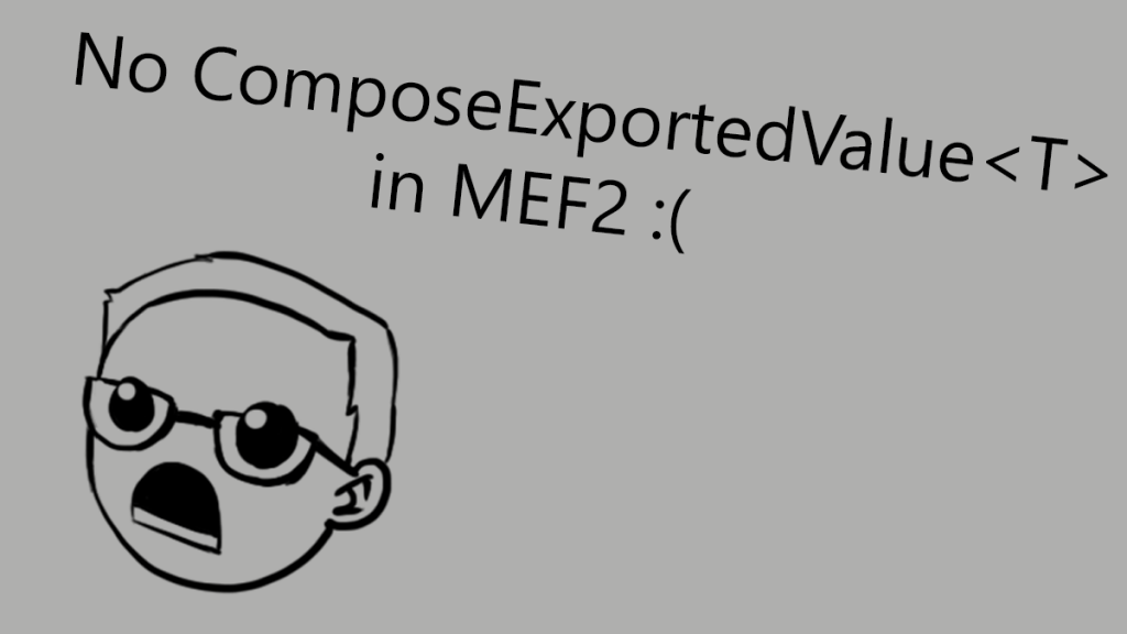 MEF2 doesn't provide a way to generate exports on the fly, which makes me a sad boi.