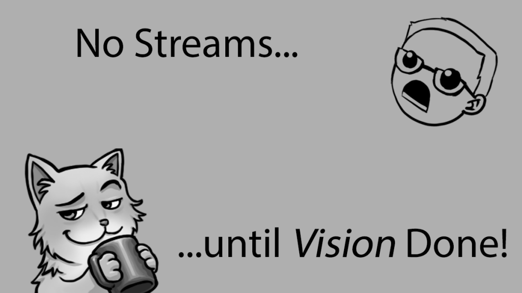 Streams are on hiatus until the Vision app is developed.